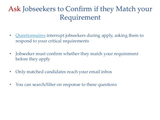 Ask Jobseekers to Confirm if they Match your Requirement • Questionnaires interrupt jobseekers during apply, asking them t...