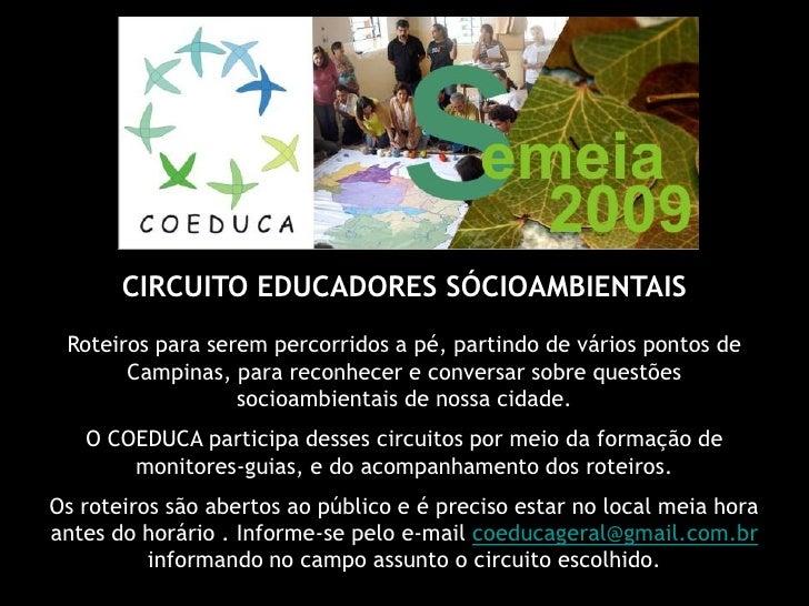 CIRCUITO EDUCADORES SÓCIOAMBIENTAIS  Roteiros para serem percorridos a pé, partindo de vários pontos de        Campinas, p...