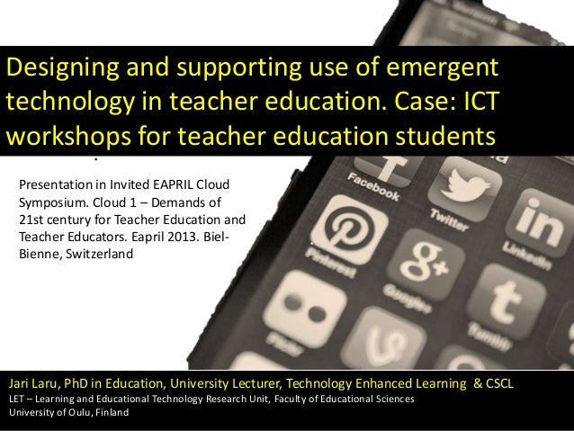 Designing and supporting use of emergent technology in teacher education. Case: ICT workshops for teacher education studen...