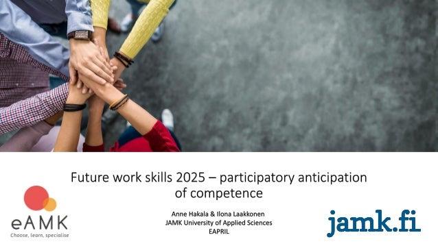 Anticipation of future skills? EAPRIL 27.11.2019 Anne Hakala & Ilona Laakkonen