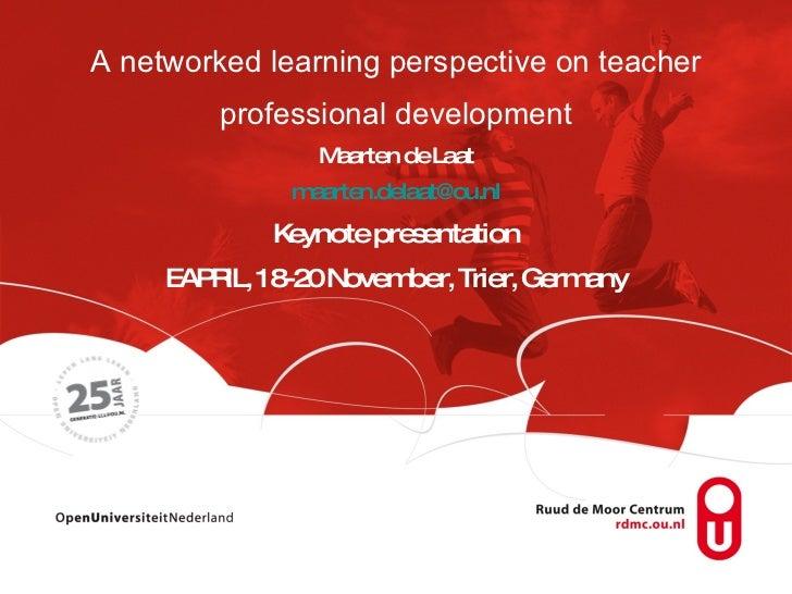 A networked learning perspective on teacher professional development Maarten de Laat [email_address] Keynote presentation ...