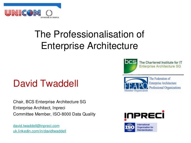 The Professionalisation of             Enterprise ArchitectureDavid TwaddellChair, BCS Enterprise Architecture SGEnterpris...