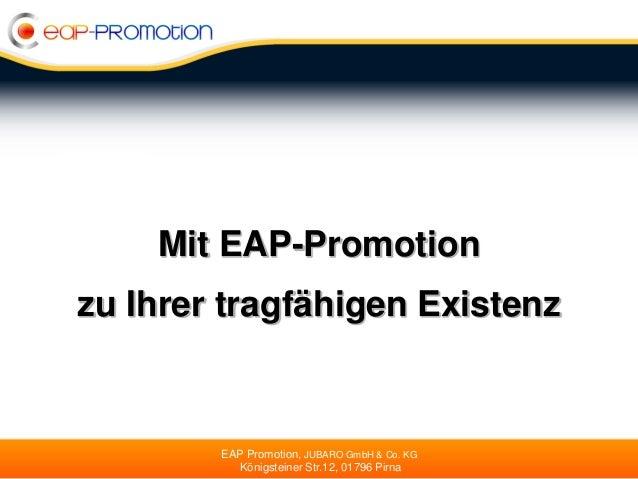 Mit EAP-Promotionzu Ihrer tragfähigen Existenz        EAP Promotion, JUBARO GmbH & Co. KG          Königsteiner Str.12, 01...