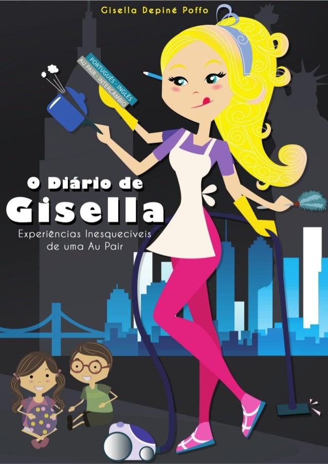 GISELLA DEPINÉ POFFO O DIÁRIO DE GISELLA Experiências Inesquecíveis de uma Au Pair Copyright © 2010 by Gisella Depiné Poffo
