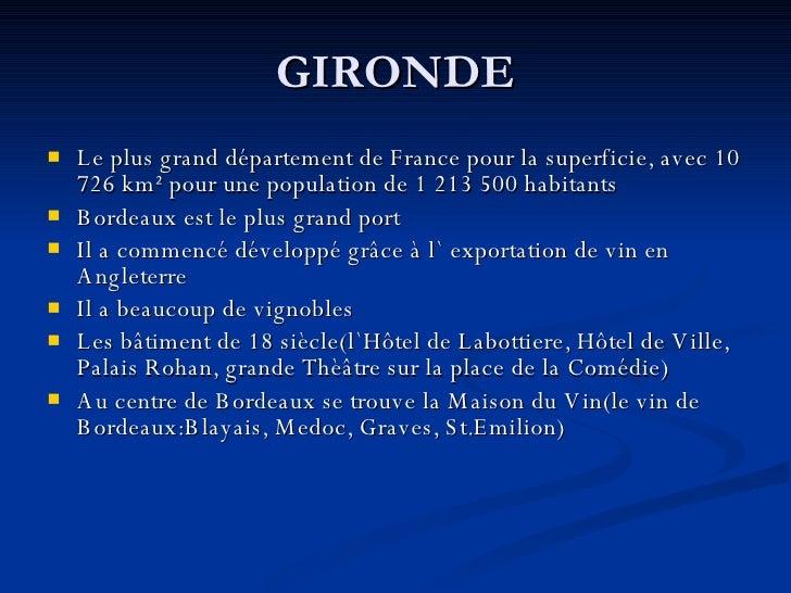 GIRONDE <ul><li>Le plus grand département de France pour la superficie, avec 10 726 km² pour une population de 1 213 500 h...