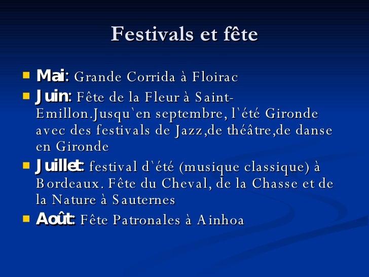 Festivals et fête <ul><li>Mai:  Grande Corrida à Floirac </li></ul><ul><li>Juin:  Fête de la Fleur à Saint-Emillon . Jusqu...