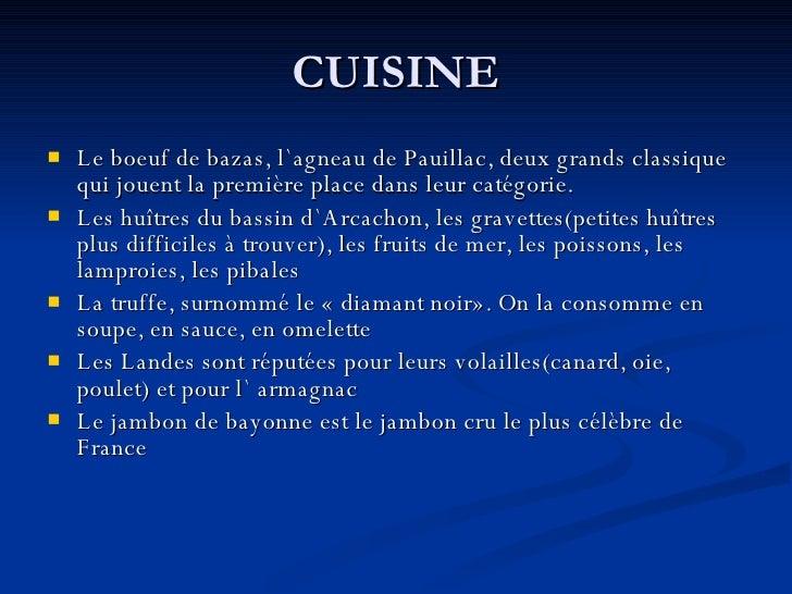 CUISINE <ul><li>Le boeuf de bazas, l`agneau de Pauillac, deux grands classique qui jouent la première place dans leur caté...