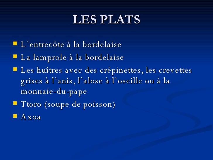 LES PLATS <ul><li>L `entrecôte à la bordelaise </li></ul><ul><li>La lamprole à la bordelaise </li></ul><ul><li>Les huîtres...