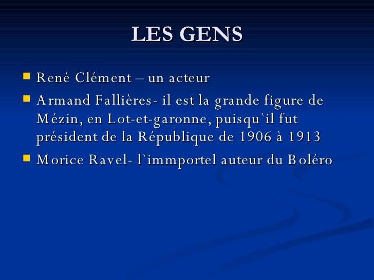 LES GENS <ul><li>René Clément – un acteur </li></ul><ul><li>Armand Fallières- il est la grande figure de Mézin, en Lot-et-...