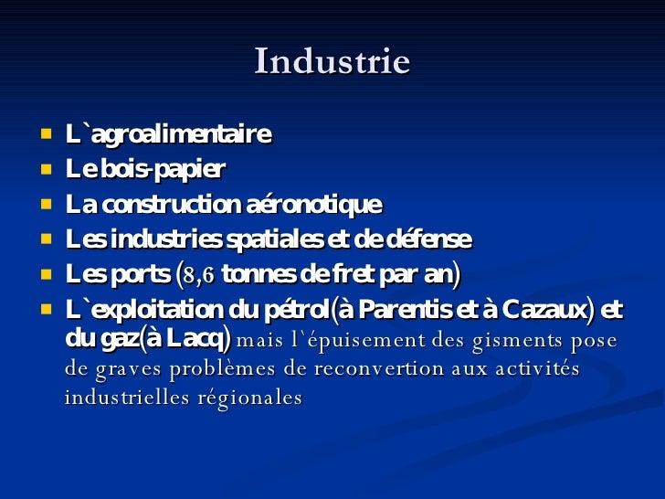 Industrie <ul><li>L ` agroalimentaire </li></ul><ul><li>Le bois-papier </li></ul><ul><li>La construction aéronotique </li>...