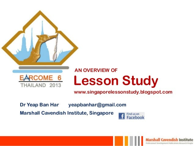 AN OVERVIEW OF                      Lesson Study                      www.singaporelessonstudy.blogspot.comDr Yeap Ban Har...