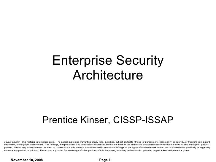 Enterprise Security Architecture Prentice Kinser, CISSP-ISSAP caveat emptor :  This material is furnished as-is.  The auth...