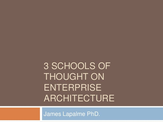 3 SCHOOLS OF THOUGHT ON ENTERPRISE ARCHITECTURE James Lapalme PhD.