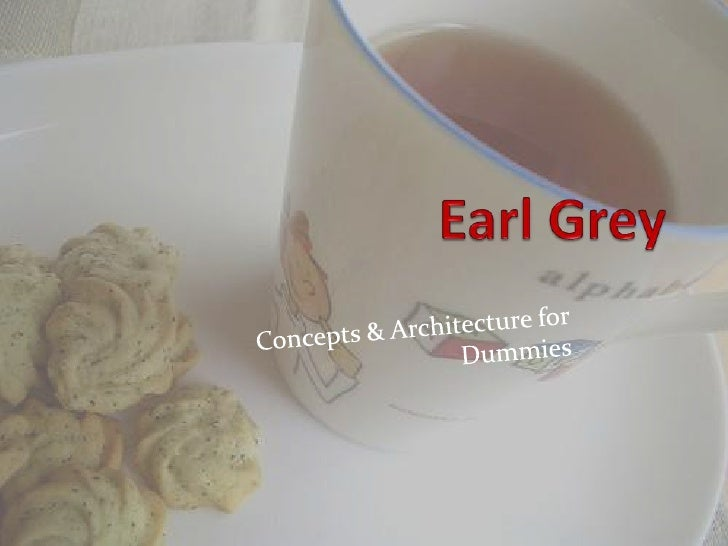 Earl Grey<br />Concepts & Architecture for Dummies<br />