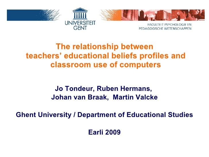 The relationship between  teachers' educational beliefs profiles and classroom use of computers <ul><li>Jo Tondeur, Ruben ...
