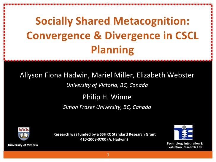 Socially Shared Metacognition: Convergence & Divergence in CSCL Planning Allyson Fiona Hadwin,  Mariel Miller,  Elizabeth ...