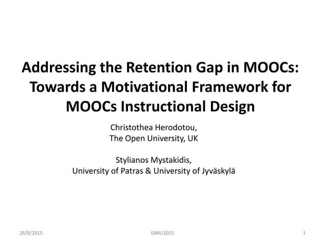 Addressing the Retention Gap in MOOCs: Towards a Motivational Framework for MOOCs Instructional Design Christothea Herodot...