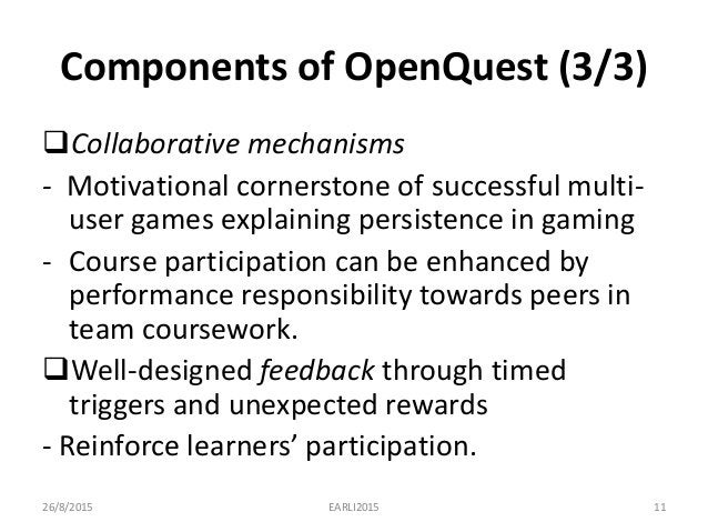 Components of OpenQuest (3/3) Collaborative mechanisms - Motivational cornerstone of successful multi- user games explain...