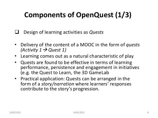 Components of OpenQuest (1/3)  Design of learning activities as Quests • Delivery of the content of a MOOC in the form of...
