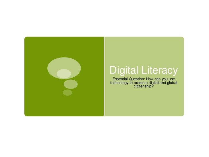 Digital Literacy<br />Essential Question: How can you use technology to promote digital and global citizenship?<br />