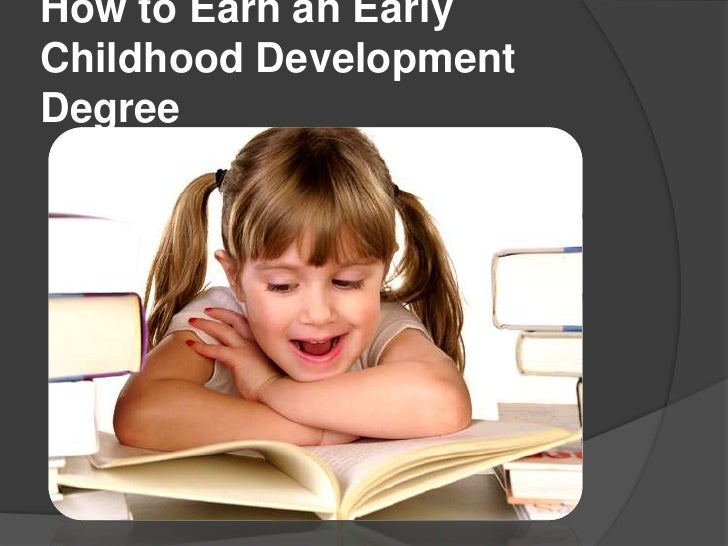 How to Earn an EarlyChildhood DevelopmentDegree