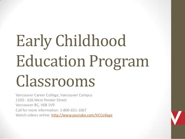 Early ChildhoodEducation ProgramClassroomsVancouver Career College, Vancouver Campus1100 - 626 West Pender StreetVancouver...