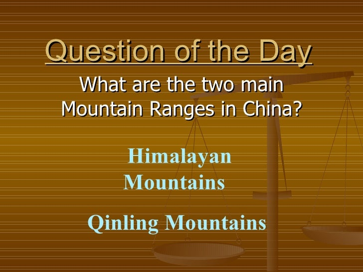 Question of the Day What are the two main Mountain Ranges in China? Himalayan Mountains  Qinling Mountains