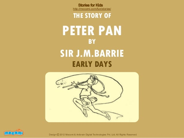 Stories for Kids  http://mocomi.com/fun/stories/  THE STORY OF  PETER PAN BY  SIR J.M.BARRIE EARLY DAYS  F UN FOR ME!  Des...