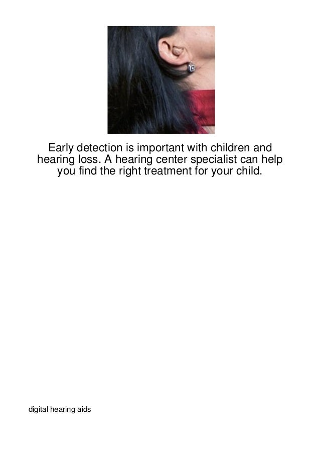 Early detection is important with children and  hearing loss. A hearing center specialist can help     you find the right ...