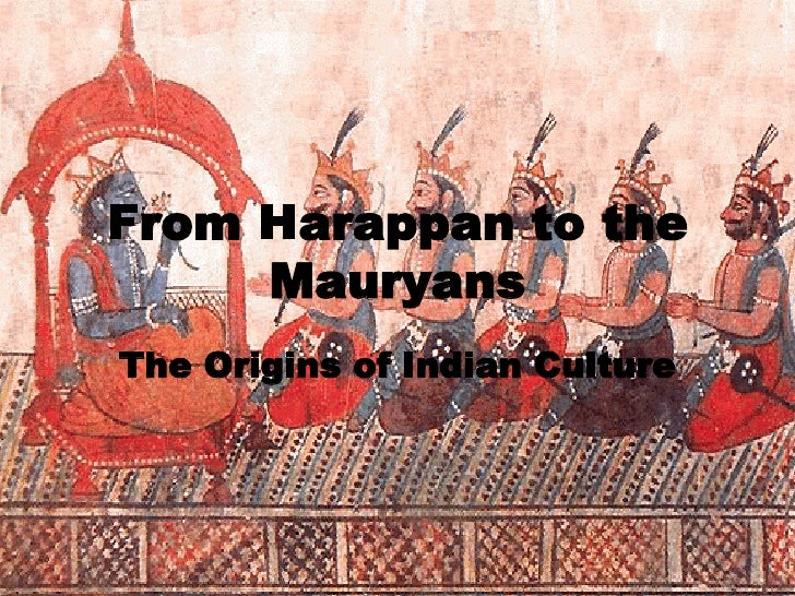 From Harappan to the Mauryans The Origins of Indian Culture