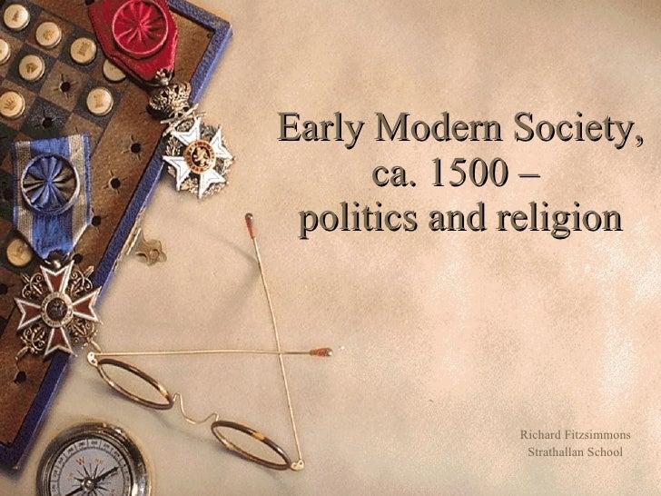 Early Modern Society, ca. 1500 –  politics and religion Richard Fitzsimmons Strathallan School