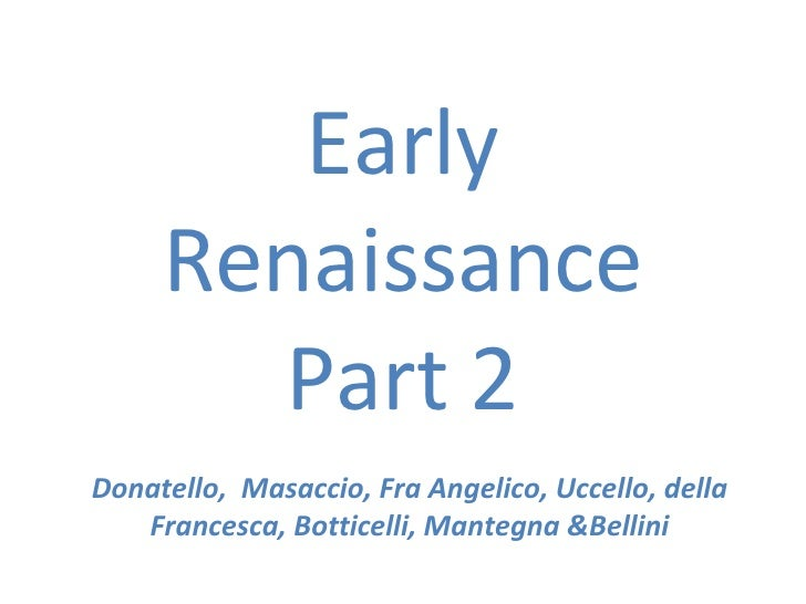 Early Renaissance Part 2 Donatello,  Masaccio, Fra Angelico, Uccello, della Francesca, Botticelli, Mantegna &Bellini