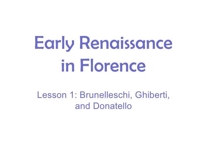 Early Renaissance in Florence Lesson 1: Brunelleschi, Ghiberti, and Donatello