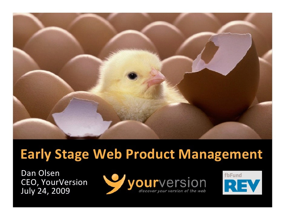 Early Stage Web Product ManagementDan OlsenCEO, YourVersionJuly 24, 2009                        Copyright © 2009 YourVersion