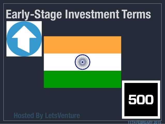 Early-Stage Investment Terms Hosted By LetsVenture 11TH FEBRUARY 2015