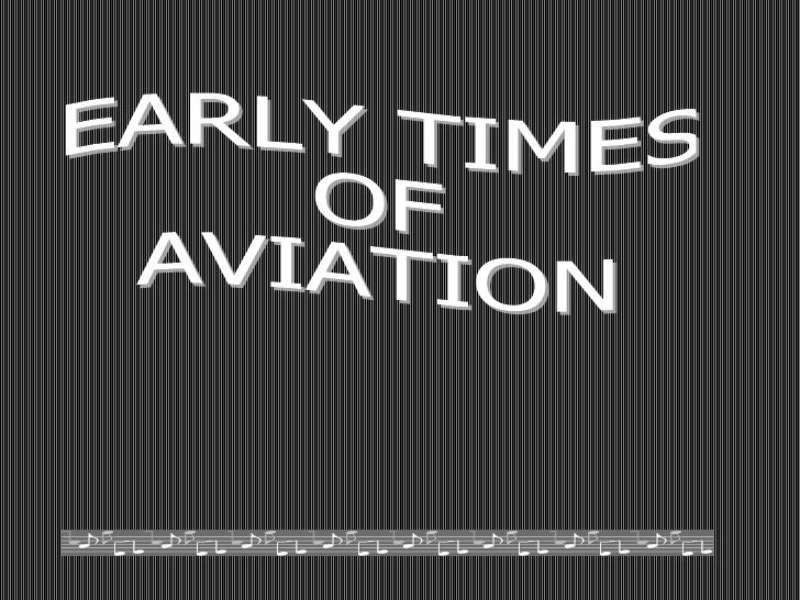 EARLY TIMES OF AVIATION