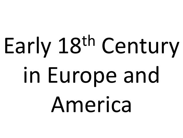Early18th Century  in Europe and     America