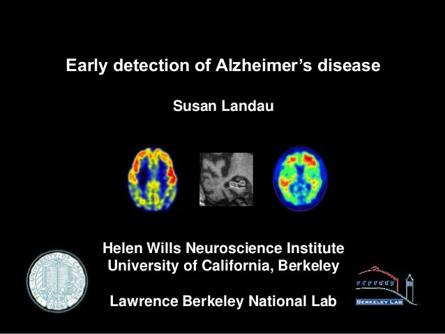 Early detection of Alzheimer's disease             Susan Landau    Helen Wills Neuroscience Institute    University of Cal...