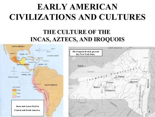 EARLY AMERICANCIVILIZATIONS AND CULTURES                   THE CULTURE OF THE                INCAS, AZTECS, AND IROQUOIS  ...