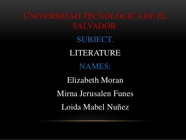 UNIVERSIDAD TECNOLOGICA DE EL          SALVADOR.           SUBJECT.         LITERATURE            NAMES:        Elizabeth ...