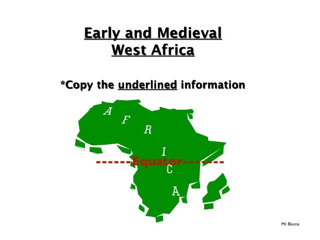 Early and Medieval        West Africa*Copy the underlined information      ------Equator-------                           ...