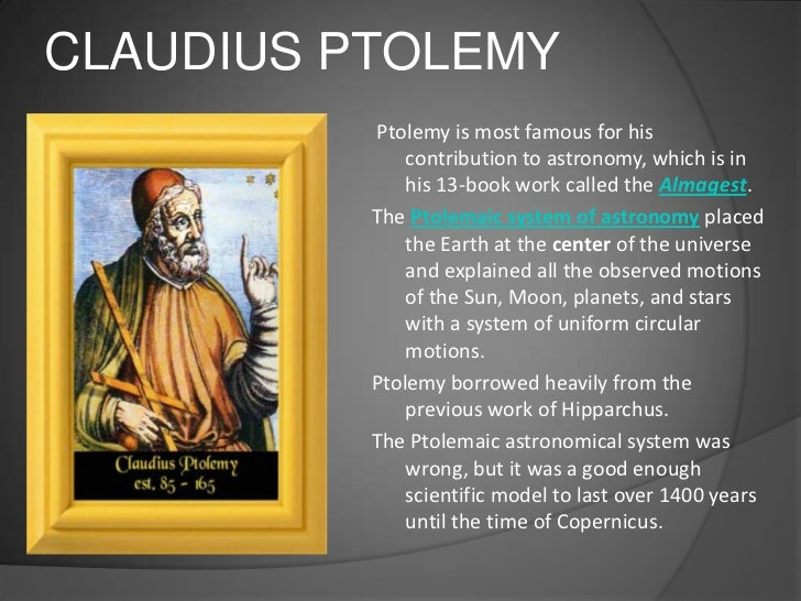 a biography of two of the greatest astronomers of all time claudius ptolemy and nicolaus copernicus Nicolaus copernicus studied greek for the purpose of producing an outline of ptolemaic astronomy by the time o, 1993, the eye of heaven: ptolemy, copernicus.