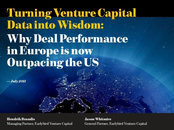 Turning Venture CapitalData into Wisdom:Why Deal Performancein Europe is nowOutpacing the US— July 2011Hendrik Brandis    ...
