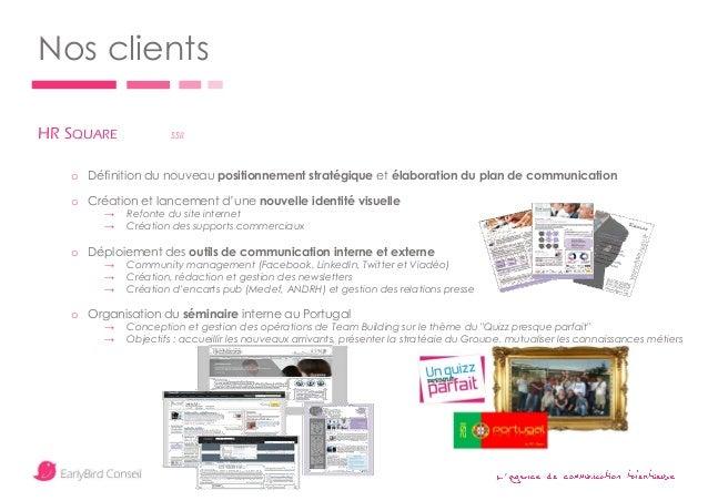 ' Nos clients HR SQUARE SSII o Définition du nouveau positionnement stratégique et élaboration du plan de communication o ...