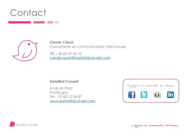 ' Contact Carole Céard Consultante en communication talentueuse Tél. : 06 60 47 60 12 caroleceard@earlybirdconseil.com Ear...