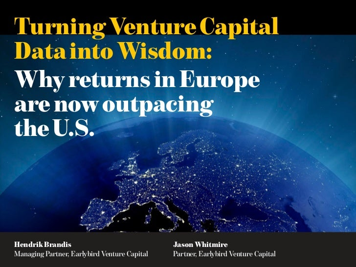 Turning Venture CapitalData into Wisdom:Why returns in Europeare now outpacingthe U.S.Hendrik Brandis                     ...