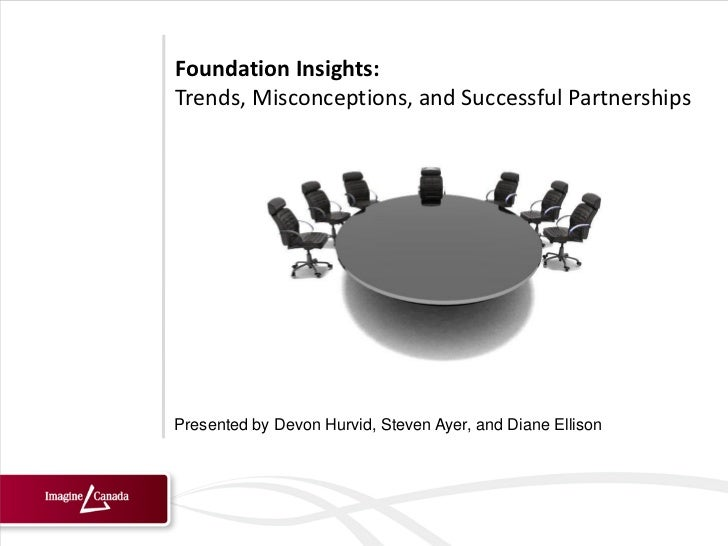 Foundation Insights:Trends, Misconceptions, and Successful PartnershipsPresented by Devon Hurvid, Steven Ayer, and Diane E...
