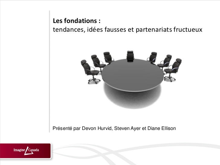 Les fondations :tendances, idées fausses et partenariats fructueuxPrésenté par Devon Hurvid, Steven Ayer et Diane Ellison
