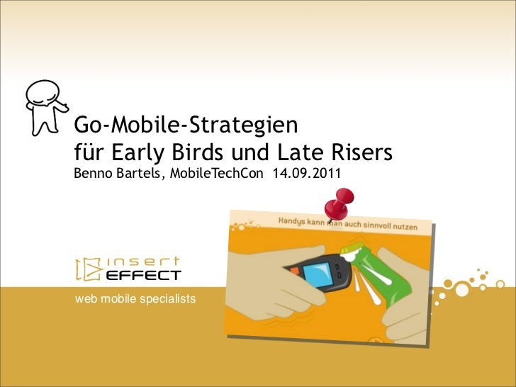 Go-Mobile-Strategienfür Early Birds und Late RisersBenno Bartels, MobileTechCon 14.09.2011web mobile specialists