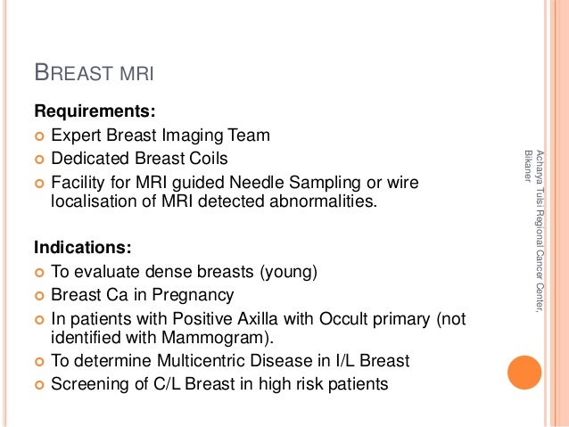 BREAST MRI  Requirements:   Expert Breast Imaging Team   Dedicated Breast Coils   Facility for MRI guided Needle Sampli...